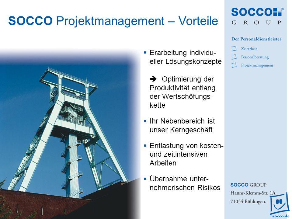 SOCCO Projektmanagement – Vorteile Erarbeitung individu- eller Lösungskonzepte Optimierung der Produktivität entlang der Wertschöfungs- kette Ihr Nebe
