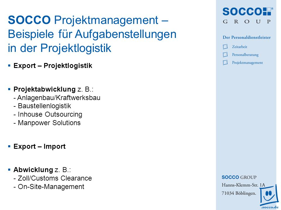 Export – Projektlogistik Projektabwicklung z. B.: - Anlagenbau/Kraftwerksbau - Baustellenlogistik - Inhouse Outsourcing - Manpower Solutions Export –