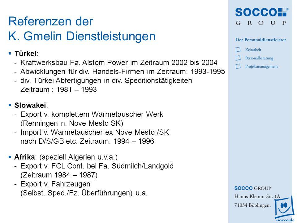 Referenzen der K. Gmelin Dienstleistungen Türkei: -Kraftwerksbau Fa. Alstom Power im Zeitraum 2002 bis 2004 -Abwicklungen für div. Handels-Firmen im Z