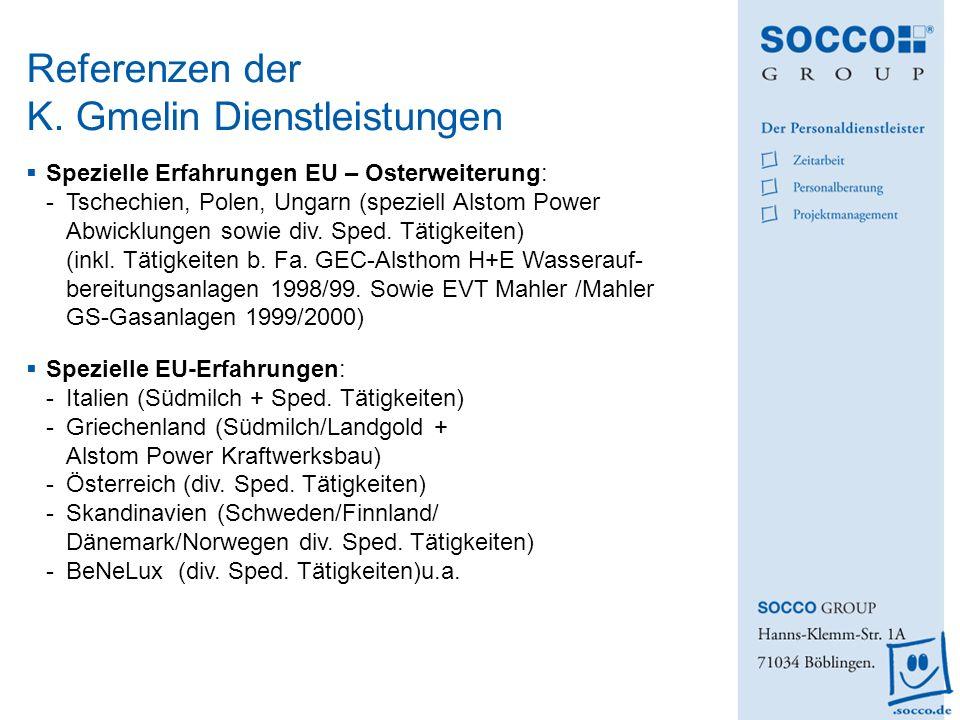 Referenzen der K. Gmelin Dienstleistungen Spezielle Erfahrungen EU – Osterweiterung: -Tschechien, Polen, Ungarn (speziell Alstom Power Abwicklungen so