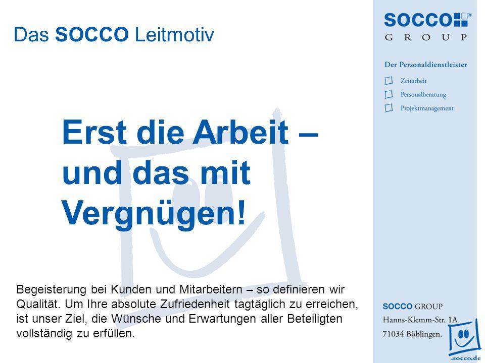 Das SOCCO Leitmotiv Erst die Arbeit – und das mit Vergnügen! Begeisterung bei Kunden und Mitarbeitern – so definieren wir Qualität. Um Ihre absolute Z