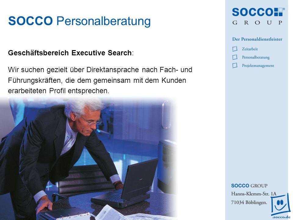 SOCCO Personalberatung Geschäftsbereich Executive Search: Wir suchen gezielt über Direktansprache nach Fach- und Führungskräften, die dem gemeinsam mi