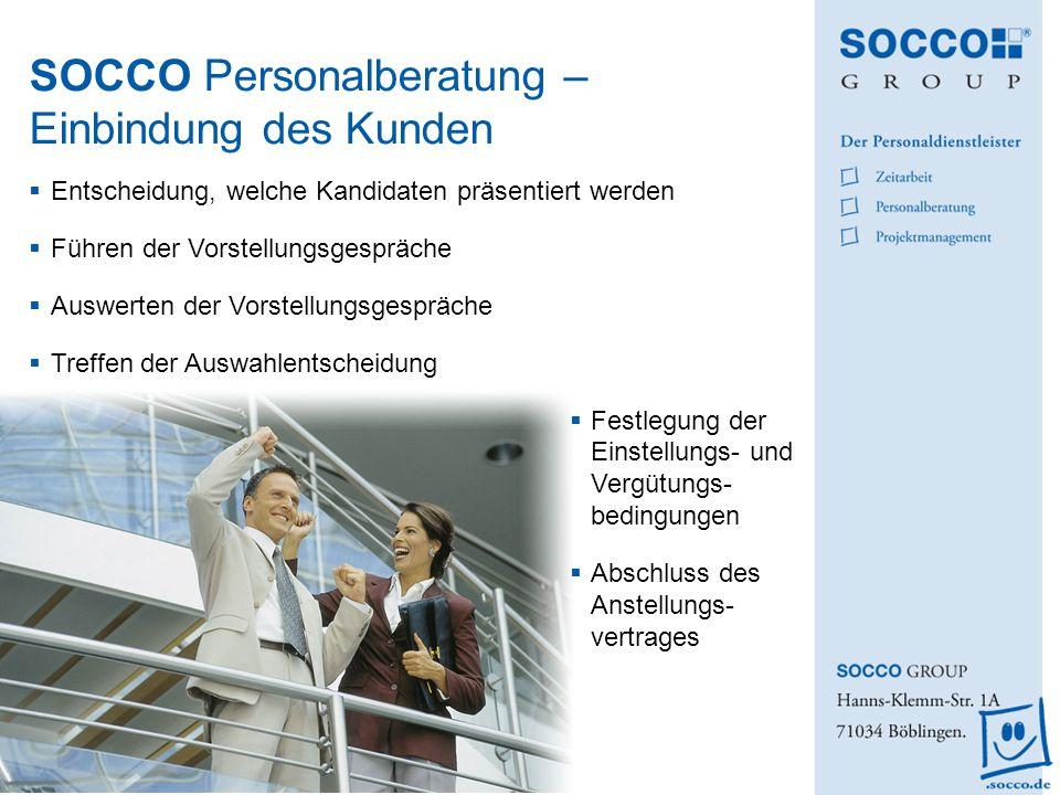 SOCCO Personalberatung – Einbindung des Kunden Entscheidung, welche Kandidaten präsentiert werden Führen der Vorstellungsgespräche Auswerten der Vorst