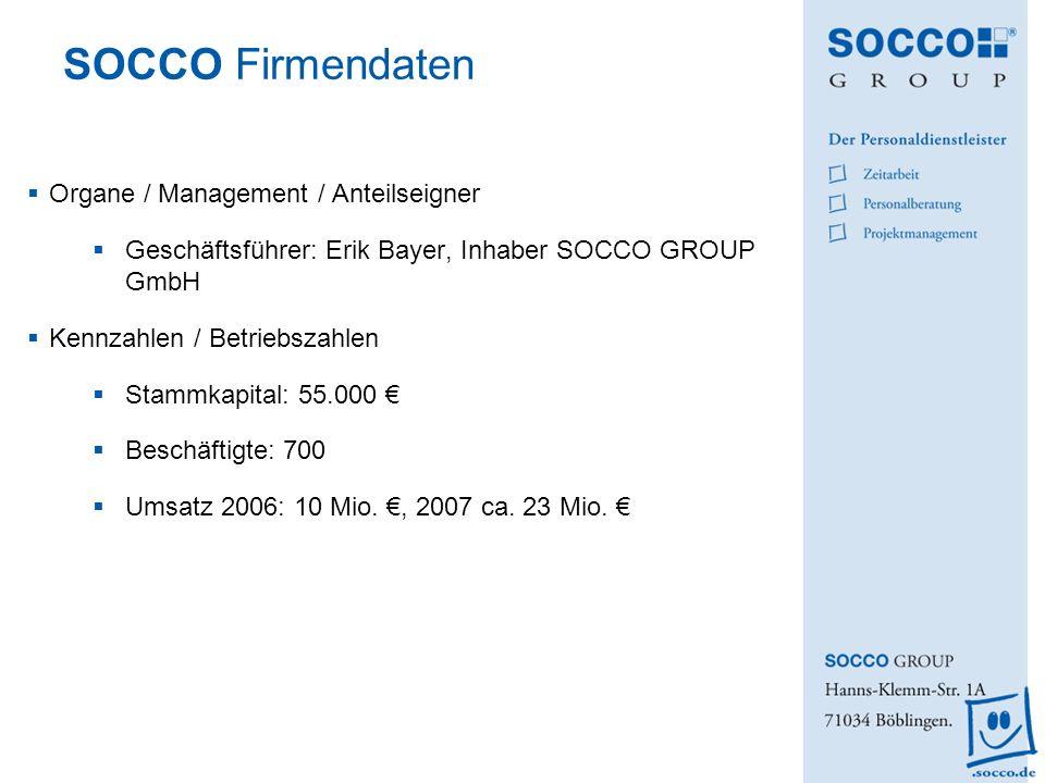 SOCCO Firmendaten Organe / Management / Anteilseigner Geschäftsführer: Erik Bayer, Inhaber SOCCO GROUP GmbH Kennzahlen / Betriebszahlen Stammkapital: