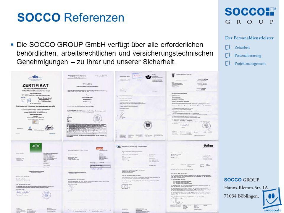 SOCCO Referenzen Die SOCCO GROUP GmbH verfügt über alle erforderlichen behördlichen, arbeitsrechtlichen und versicherungstechnischen Genehmigungen – z