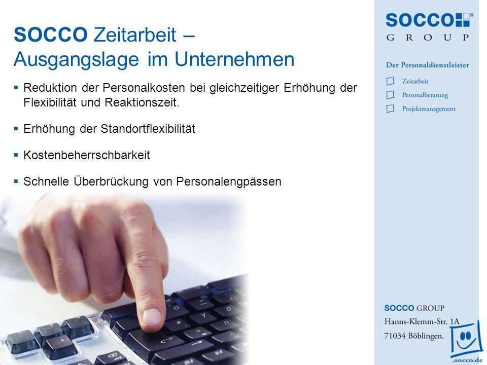 SOCCO Zeitarbeit – Ausgangslage im Unternehmen Reduktion der Personalkosten bei gleichzeitiger Erhöhung der Flexibilität und Reaktionszeit. Erhöhung d