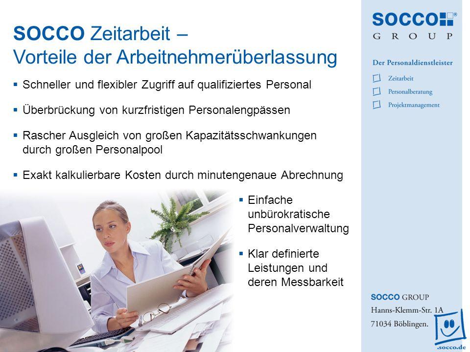 SOCCO Zeitarbeit – Vorteile der Arbeitnehmerüberlassung Schneller und flexibler Zugriff auf qualifiziertes Personal Überbrückung von kurzfristigen Per