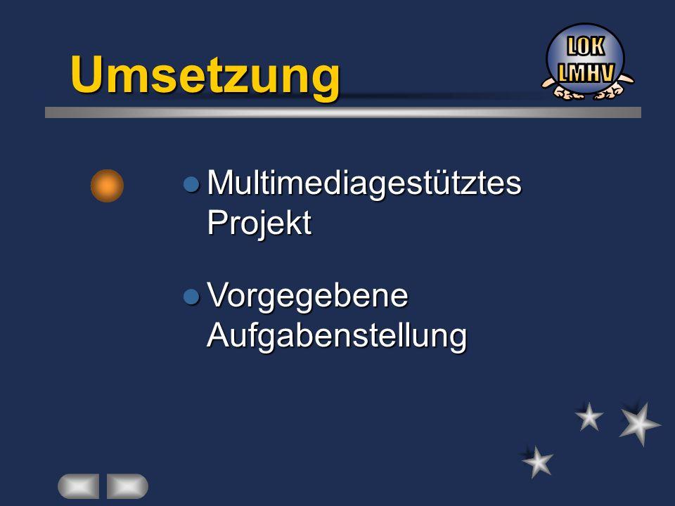 Umsetzung Multimediagestütztes Projekt Multimediagestütztes Projekt Vorgegebene Aufgabenstellung Vorgegebene Aufgabenstellung