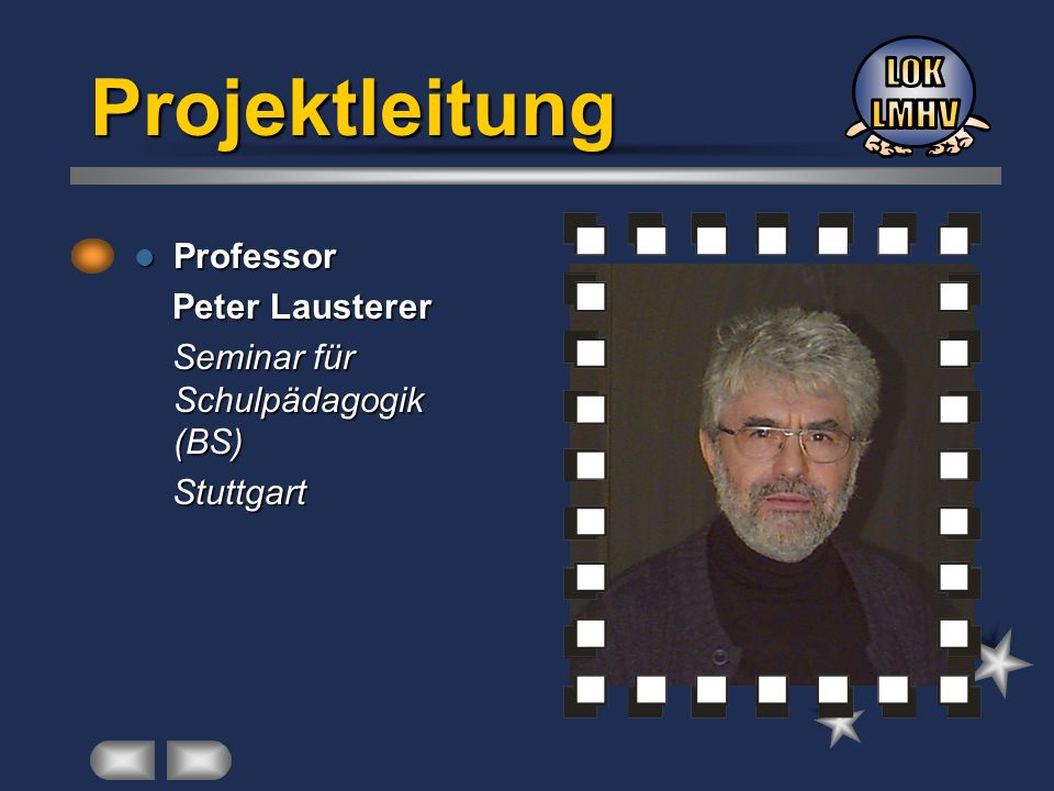 Professor Professor Peter Lausterer Peter Lausterer Seminar für Schulpädagogik (BS) Seminar für Schulpädagogik (BS) Stuttgart Stuttgart Projektleitung