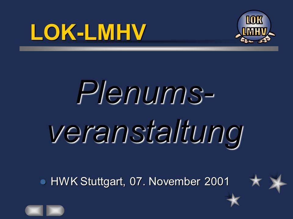Plenums- veranstaltung HWK HWK Stuttgart, 07. November 2001 LOK-LMHV