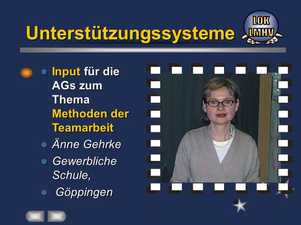 Unterstützungssysteme Input für die AGs zum Thema Methoden der Teamarbeit Input für die AGs zum Thema Methoden der Teamarbeit Änne Gehrke Änne Gehrke