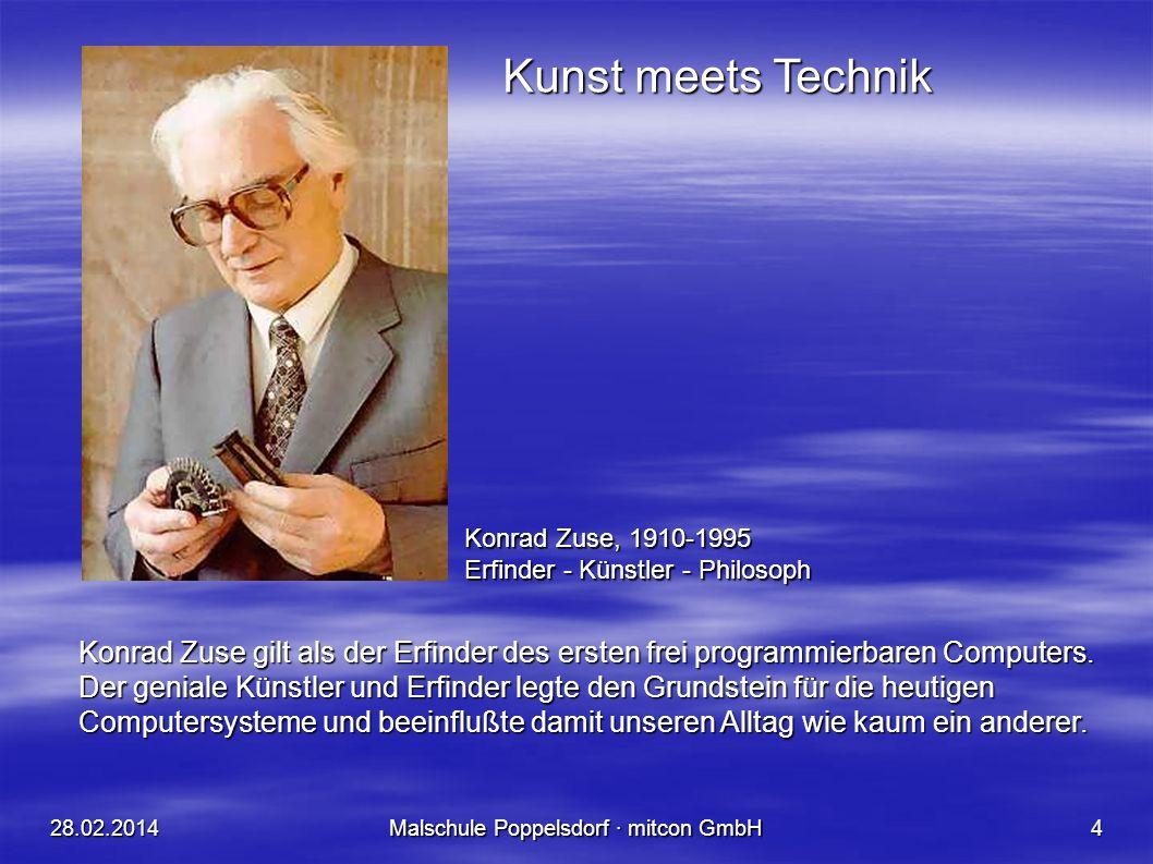 28.02.2014Malschule Poppelsdorf · mitcon GmbH4 Konrad Zuse, 1910-1995 Erfinder - Künstler - Philosoph Konrad Zuse gilt als der Erfinder des ersten frei programmierbaren Computers.