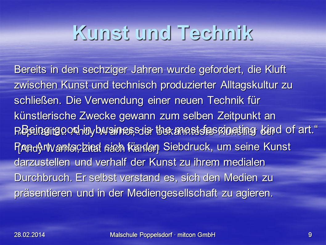 28.02.2014Malschule Poppelsdorf · mitcon GmbH9 Kunst und Technik Bereits in den sechziger Jahren wurde gefordert, die Kluft zwischen Kunst und technisch produzierter Alltagskultur zu schließen.