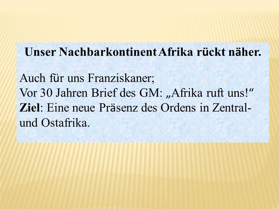 Unser Nachbarkontinent Afrika r ü ckt n ä her. Auch f ü r uns Franziskaner; Vor 30 Jahren Brief des GM: Afrika ruft uns! Ziel: Eine neue Pr ä senz des