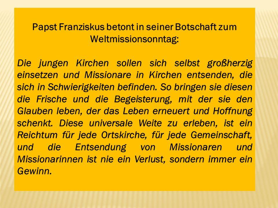 Papst Franziskus betont in seiner Botschaft zum Weltmissionsonntag: Die jungen Kirchen sollen sich selbst großherzig einsetzen und Missionare in Kirch