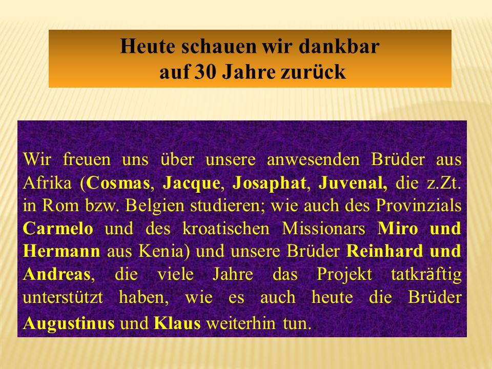 Wir freuen uns ü ber unsere anwesenden Br ü der aus Afrika (Cosmas, Jacque, Josaphat, Juvenal, die z.Zt. in Rom bzw. Belgien studieren; wie auch des P