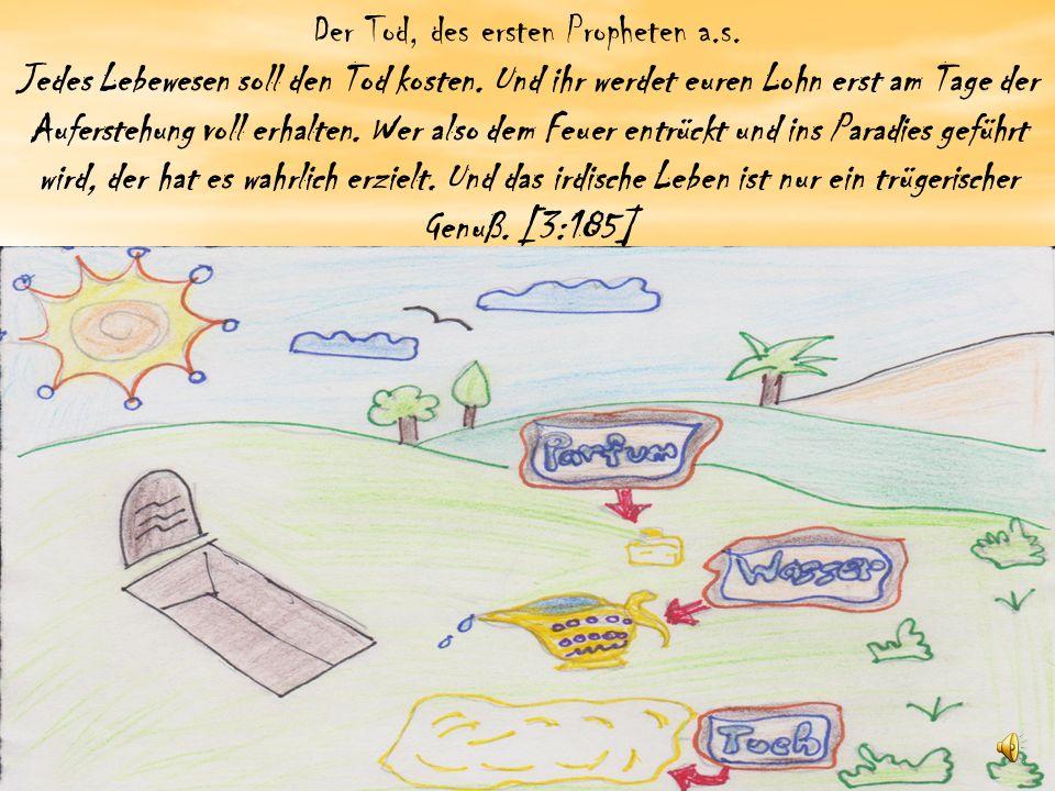 Der Tod, des ersten Propheten a.s.Jedes Lebewesen soll den Tod kosten.