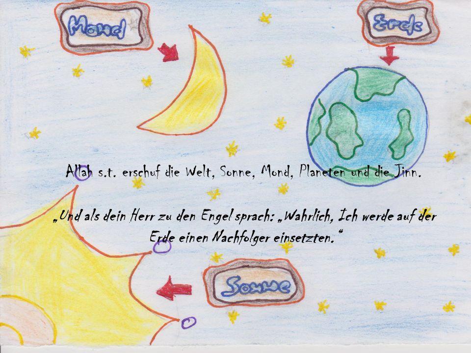 Allah s.t.erschuf die Welt, Sonne, Mond, Planeten und die Jinn.