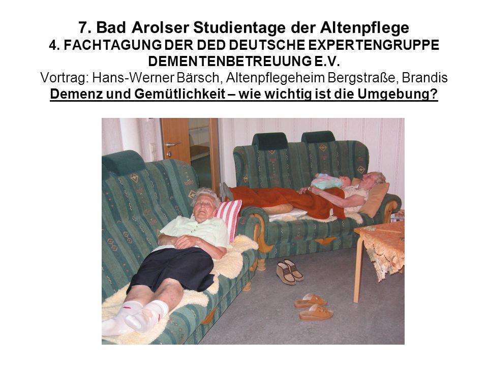 7. Bad Arolser Studientage der Altenpflege 4. FACHTAGUNG DER DED DEUTSCHE EXPERTENGRUPPE DEMENTENBETREUUNG E.V. Vortrag: Hans-Werner Bärsch, Altenpfle