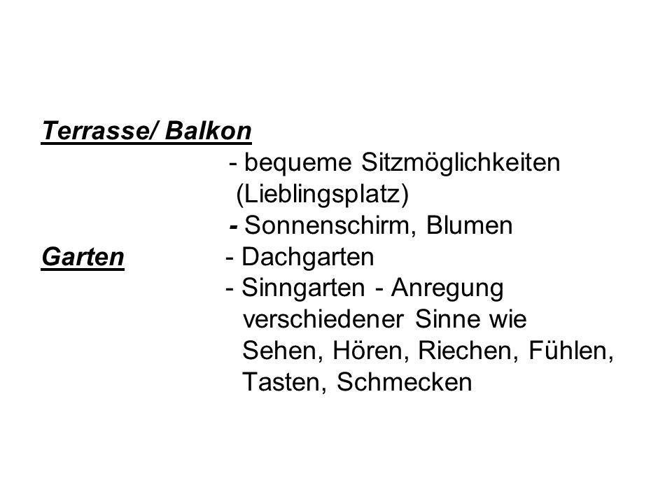 Terrasse/ Balkon - bequeme Sitzmöglichkeiten (Lieblingsplatz) - Sonnenschirm, Blumen Garten - Dachgarten - Sinngarten - Anregung verschiedener Sinne wie Sehen, Hören, Riechen, Fühlen, Tasten, Schmecken