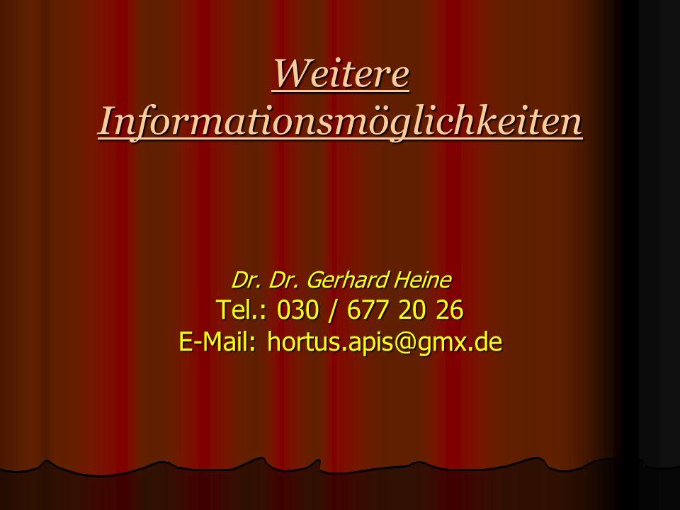 Weitere Informationsmöglichkeiten Dr. Dr. Gerhard Heine Tel.: 030 / 677 20 26 E-Mail: hortus.apis@gmx.de