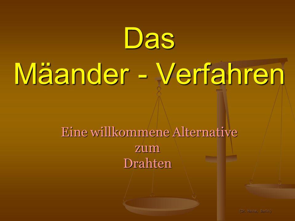 Das Mäander - Verfahren Eine willkommene Alternative Eine willkommene AlternativezumDrahten (Dr. Heine, Berlin) (Dr. Heine, Berlin)