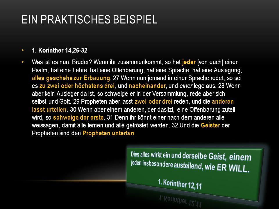 1. Korinther 14,26-32 Was ist es nun, Brüder? Wenn ihr zusammenkommt, so hat jeder [von euch] einen Psalm, hat eine Lehre, hat eine Offenbarung, hat e