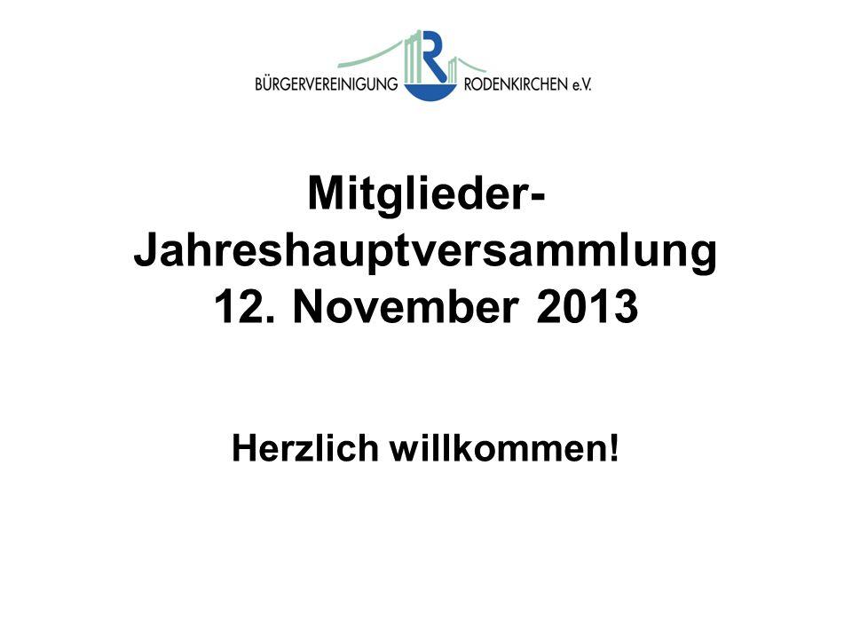 Mitglieder- Jahreshauptversammlung 12. November 2013 Herzlich willkommen!
