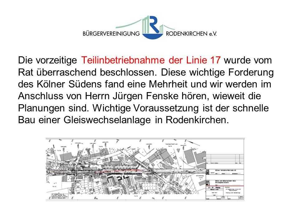 Die vorzeitige Teilinbetriebnahme der Linie 17 wurde vom Rat überraschend beschlossen. Diese wichtige Forderung des Kölner Südens fand eine Mehrheit u