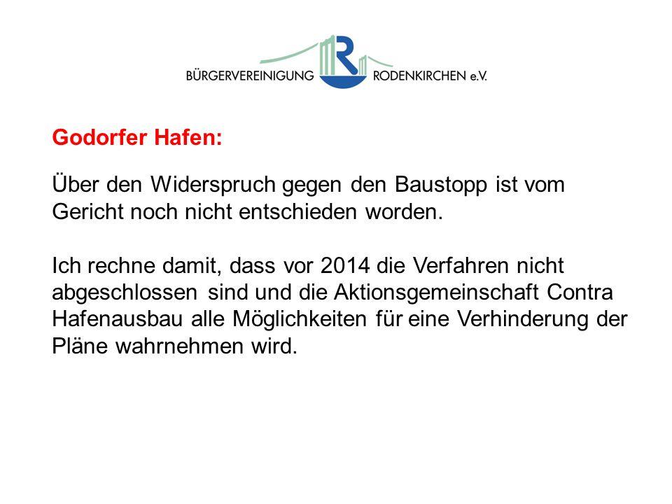 Godorfer Hafen: Über den Widerspruch gegen den Baustopp ist vom Gericht noch nicht entschieden worden. Ich rechne damit, dass vor 2014 die Verfahren n