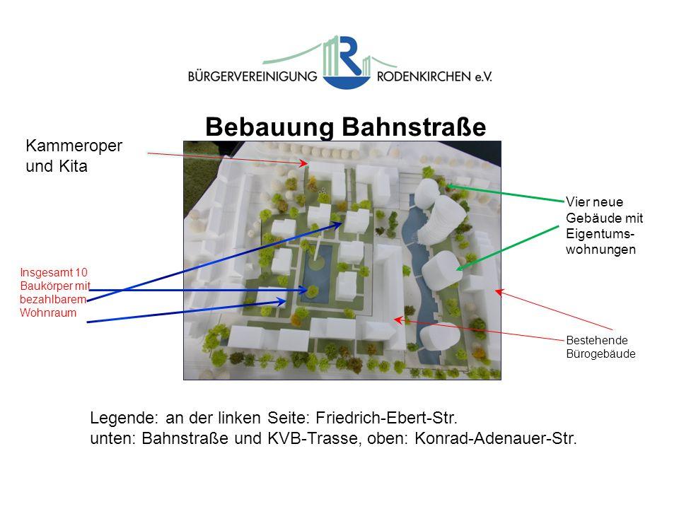 Bebauung Bahnstraße Legende: an der linken Seite: Friedrich-Ebert-Str. unten: Bahnstraße und KVB-Trasse, oben: Konrad-Adenauer-Str. Kammeroper und Kit
