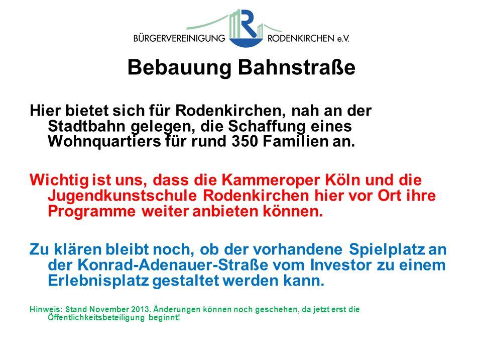 Bebauung Bahnstraße Hier bietet sich für Rodenkirchen, nah an der Stadtbahn gelegen, die Schaffung eines Wohnquartiers für rund 350 Familien an. Wicht