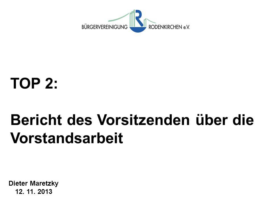 TOP 2: Bericht des Vorsitzenden über die Vorstandsarbeit Dieter Maretzky 12. 11. 2013