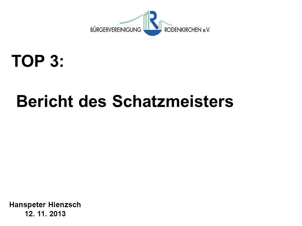 TOP 3: Bericht des Schatzmeisters Hanspeter Hienzsch 12. 11. 2013