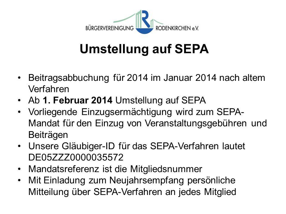 Umstellung auf SEPA Beitragsabbuchung für 2014 im Januar 2014 nach altem Verfahren Ab 1. Februar 2014 Umstellung auf SEPA Vorliegende Einzugsermächtig