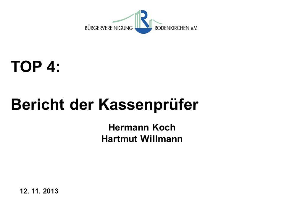 TOP 4: Bericht der Kassenprüfer Hermann Koch Hartmut Willmann 12. 11. 2013