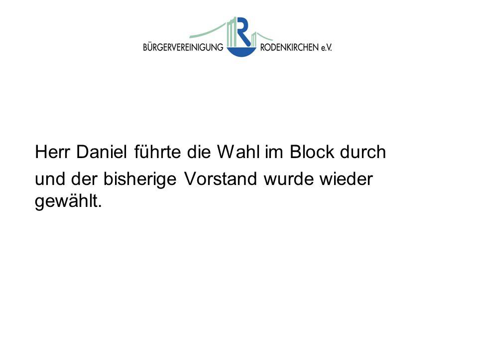 Wahlen Herr Daniel führte die Wahl im Block durch und der bisherige Vorstand wurde wieder gewählt.
