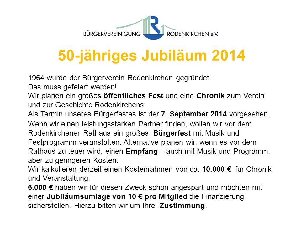 50-jähriges Jubiläum 2014 1964 wurde der Bürgerverein Rodenkirchen gegründet. Das muss gefeiert werden! Wir planen ein großes öffentliches Fest und ei