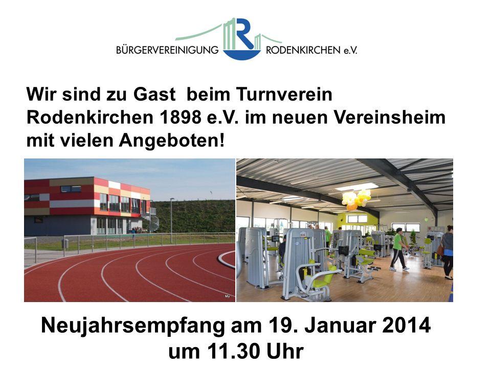 Wir sind zu Gast beim Turnverein Rodenkirchen 1898 e.V. im neuen Vereinsheim mit vielen Angeboten! Neujahrsempfang am 19. Januar 2014 um 11.30 Uhr