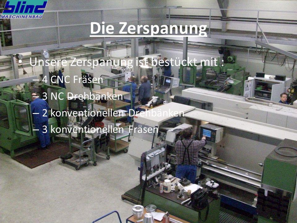 Die Zerspanung Unsere Zerspanung ist bestückt mit : – 4 CNC Fräsen – 3 NC Drehbänken – 2 konventionellen Drehbänken – 3 konventionellen Fräsen