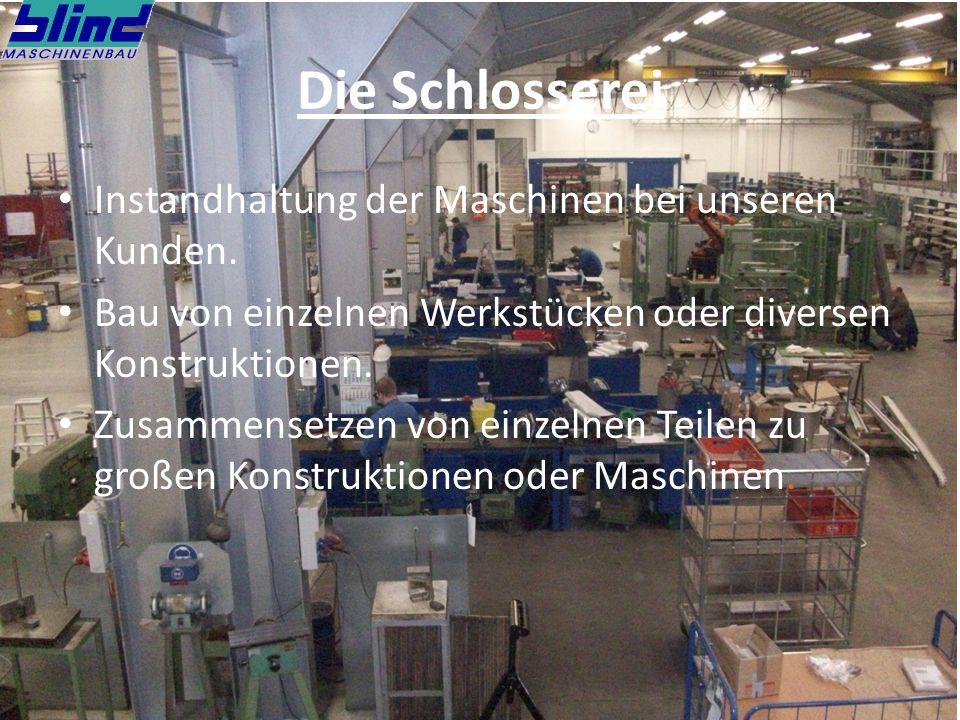 Die Schlosserei Instandhaltung der Maschinen bei unseren Kunden. Bau von einzelnen Werkstücken oder diversen Konstruktionen. Zusammensetzen von einzel
