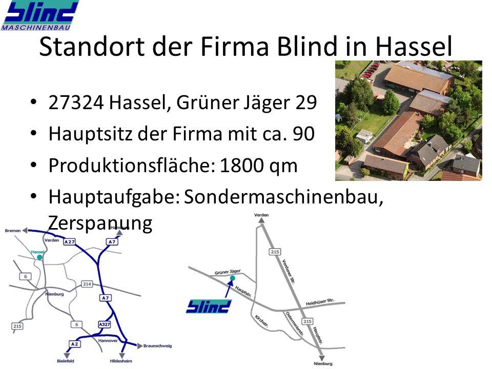 Standort der Firma Blind in Hassel 27324 Hassel, Grüner Jäger 29 Hauptsitz der Firma mit ca. 90 Produktionsfläche: 1800 qm Hauptaufgabe: Sondermaschin