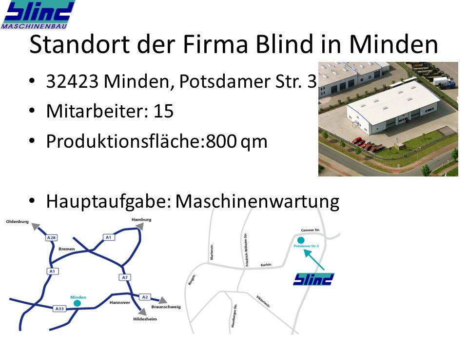 Standort der Firma Blind in Minden 32423 Minden, Potsdamer Str. 3 Mitarbeiter: 15 Produktionsfläche:800 qm Hauptaufgabe: Maschinenwartung