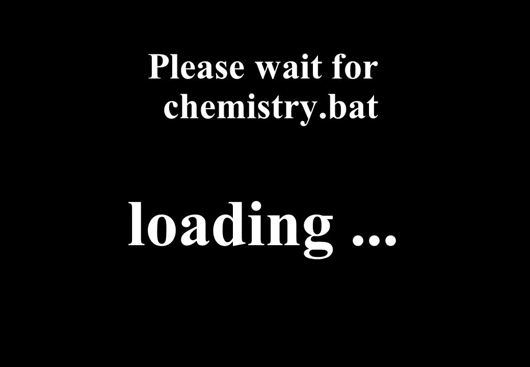 Please wait for chemistry.bat loading...