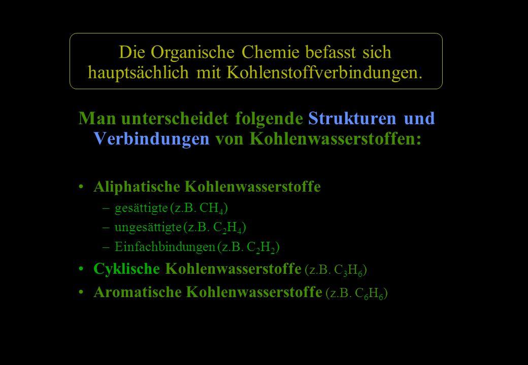 Man unterscheidet folgende Strukturen und Verbindungen von Kohlenwasserstoffen: Aliphatische Kohlenwasserstoffe –gesättigte (z.B. CH 4 ) –ungesättigte