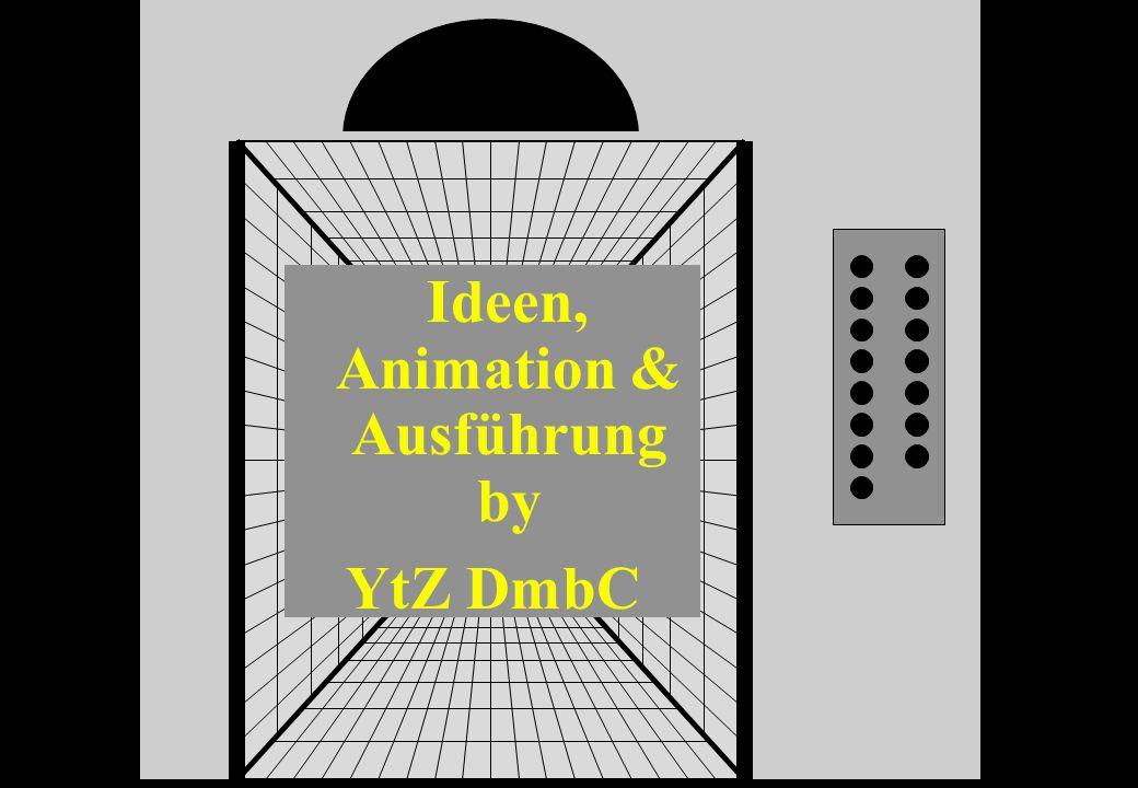 Ideen, Animation & Ausführung by YtZ DmbC