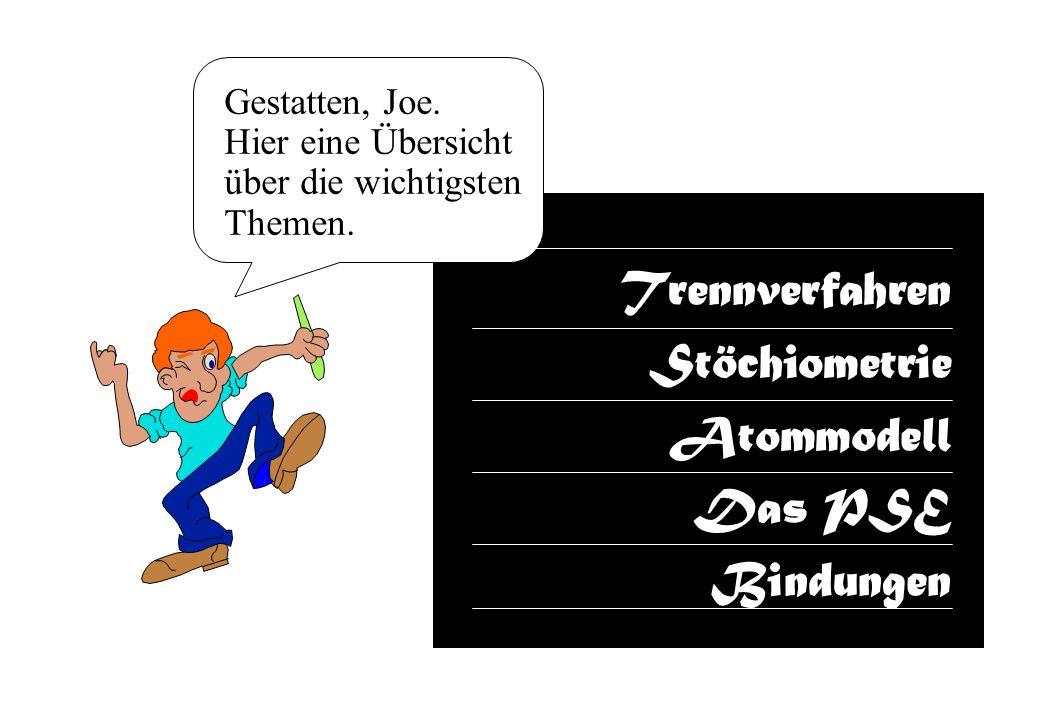Trennverfahren Stöchiometrie Atommodell Das PSE Bindungen Gestatten, Joe. Hier eine Übersicht über die wichtigsten Themen.