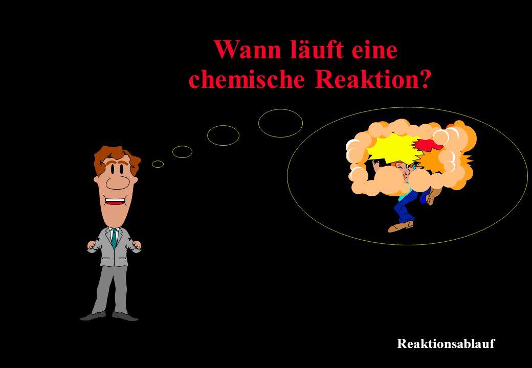 Reaktionsablauf Wann läuft eine chemische Reaktion?
