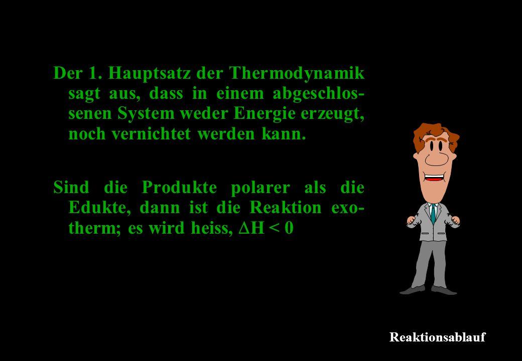 Der 1. Hauptsatz der Thermodynamik sagt aus, dass in einem abgeschlos- senen System weder Energie erzeugt, noch vernichtet werden kann. Sind die Produ