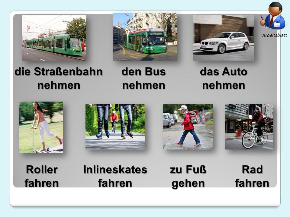 Radfahren die Straßenbahn nehmen zu Fuß gehenRollerfahren Inlineskates fahren den Bus nehmen das Auto nehmen Arbeitsblatt